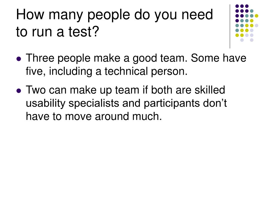 How many people do you need to run a test?