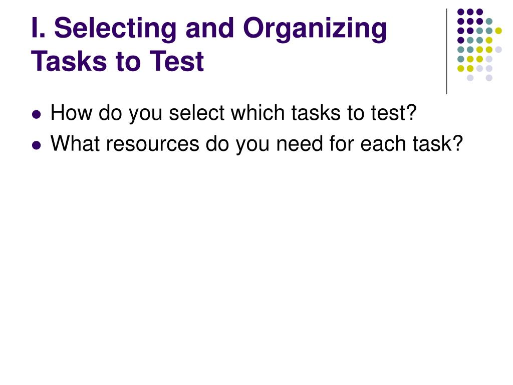 I. Selecting and Organizing Tasks to Test