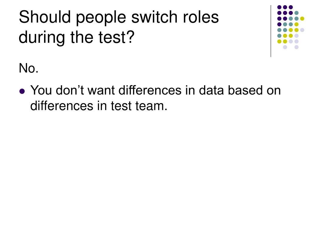 Should people switch roles during the test?
