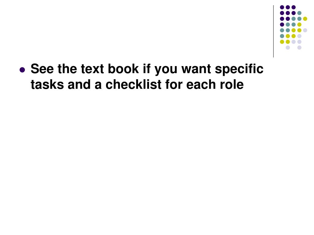 See the text book if you want specific tasks and a checklist for each role