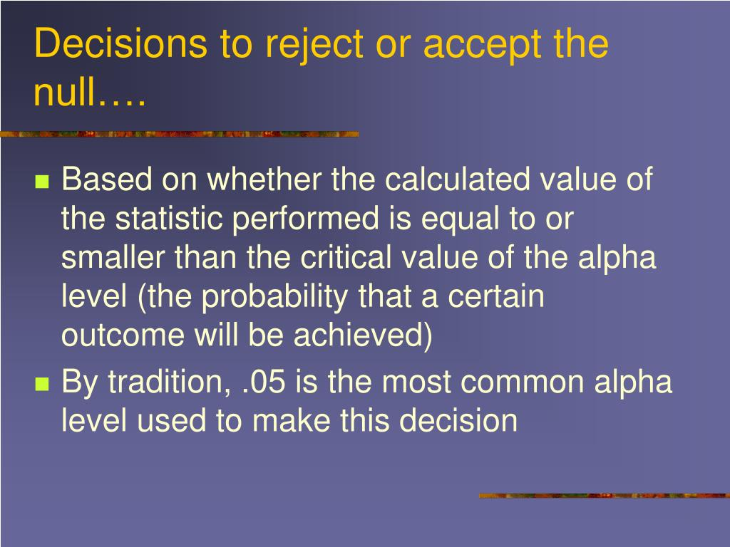 Decisions to reject or accept the null….