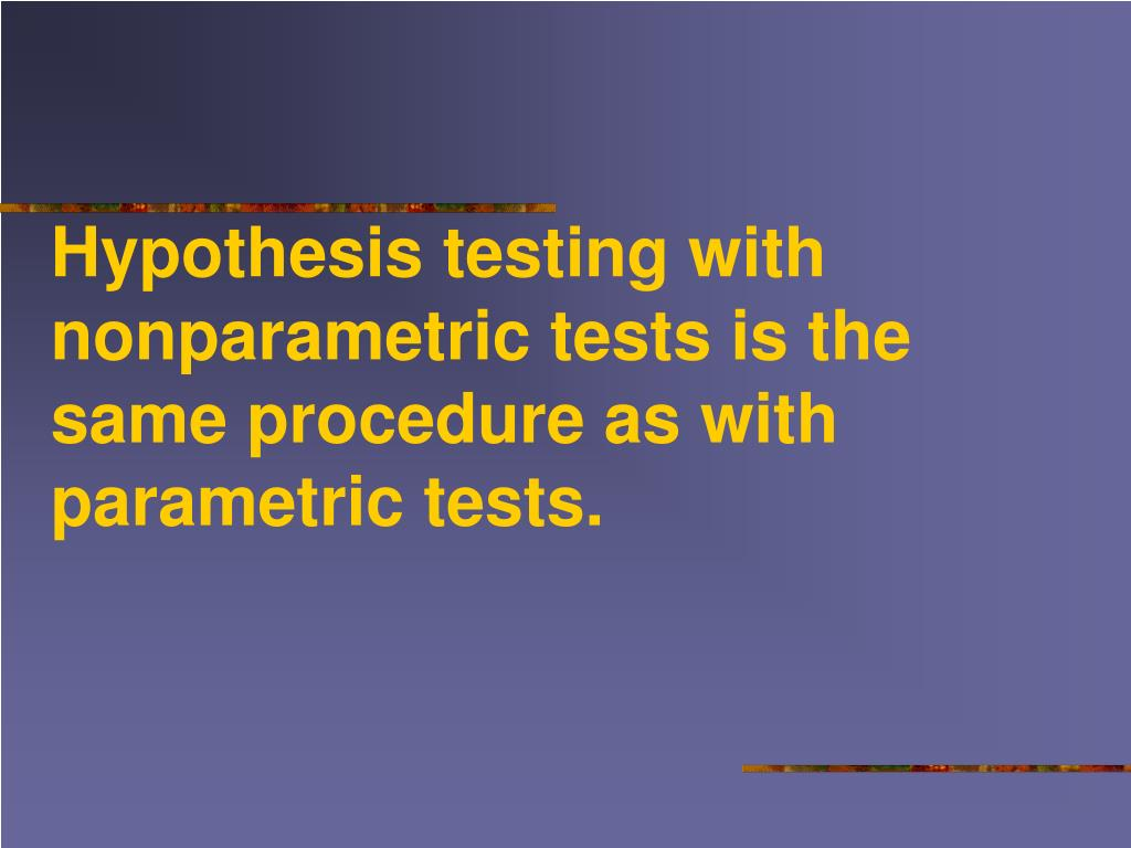 Hypothesis testing with nonparametric tests is the same procedure as with parametric tests.