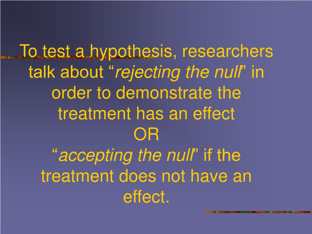 """To test a hypothesis, researchers talk about """""""