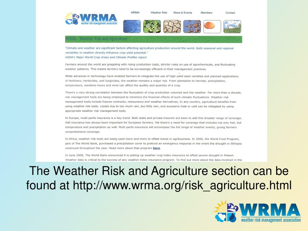 The Weather Risk and Agriculture section can be found at http://www.wrma.org/risk_agriculture.html