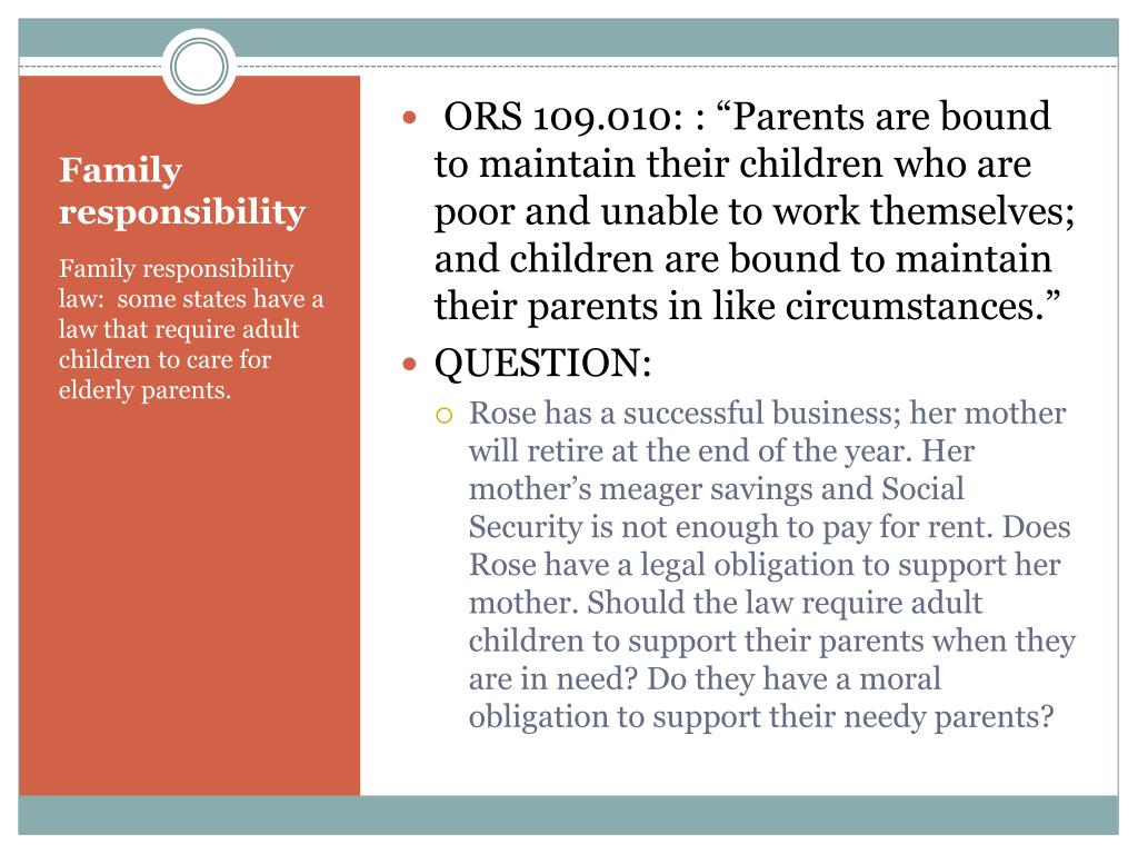 "ORS 109.010: : ""Parents are bound to maintain their children who are poor and unable to work themselves; and children are bound to maintain their parents in like circumstances."""