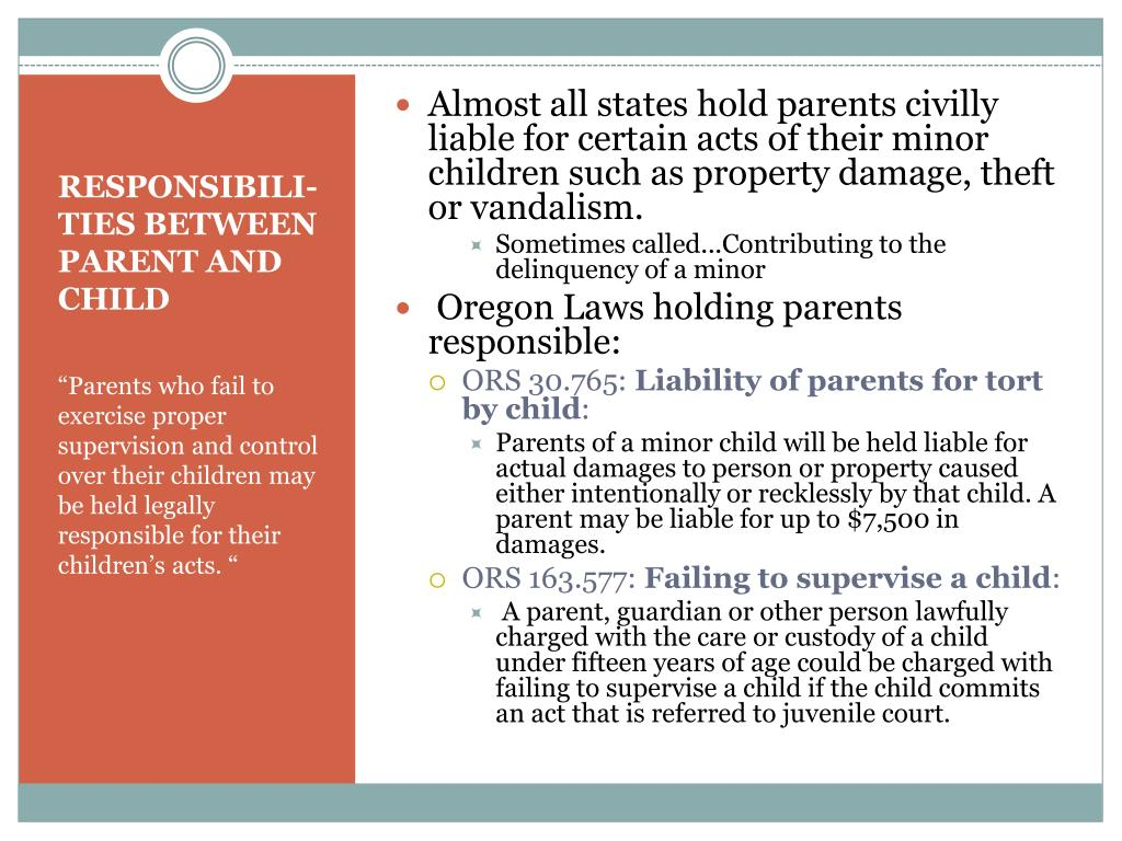 Almost all states hold parents civilly liable for certain acts of their minor children such as property damage, theft or vandalism.