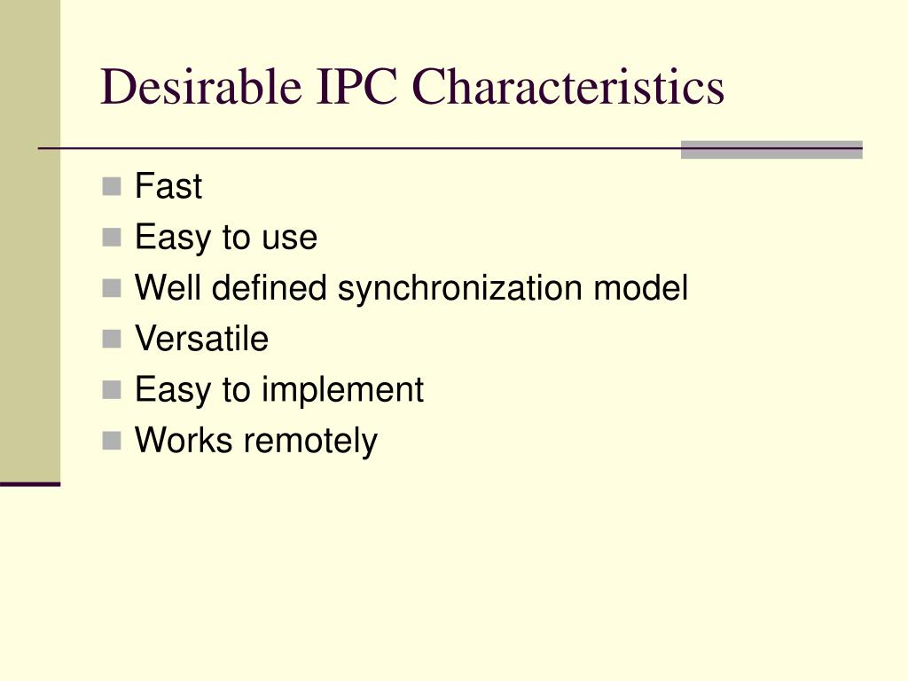 Desirable IPC Characteristics