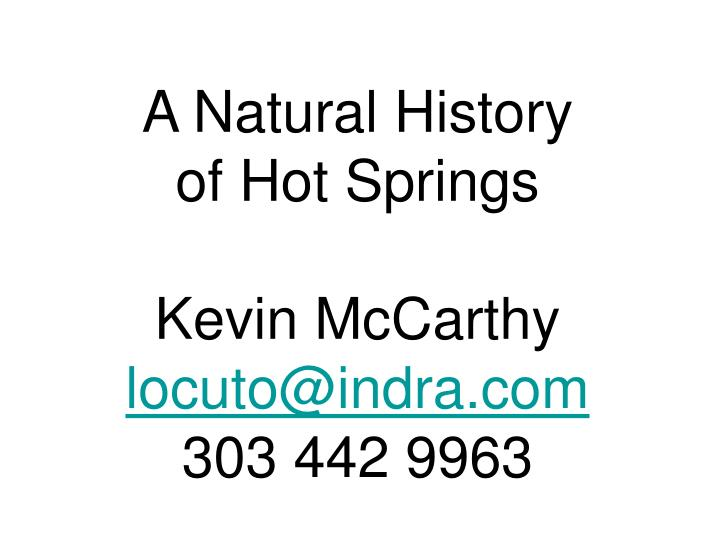 A natural history of hot springs kevin mccarthy locuto@indra com 303 442 9963