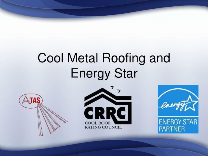 Cool metal roofing and energy star