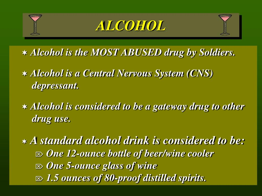 Alcohol is the MOST ABUSED drug by Soldiers.