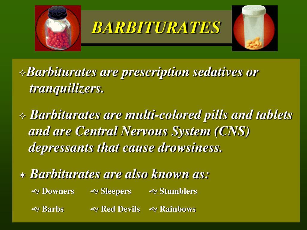 Barbiturates are prescription sedatives or tranquilizers.