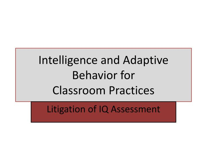 I ntelligence and adaptive b ehavior for classroom practices l.jpg