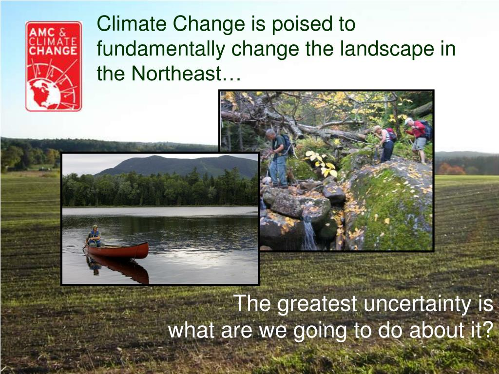 Climate Change is poised to fundamentally change the landscape in the Northeast…