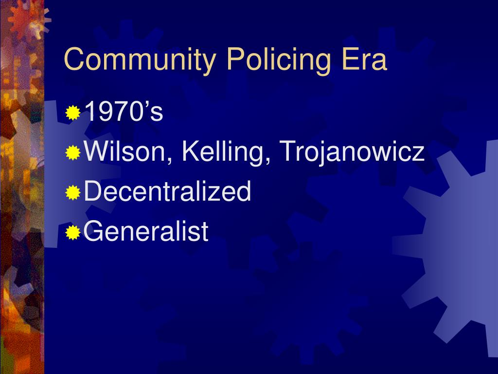 history of community policing Community policing 2 module 2 topics history of community policing  community policing problem-oriented policing and community-oriented  policing 3.