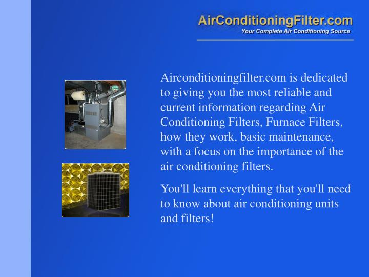 Airconditioningfilter.com is dedicated to giving you the most reliable and current information regar...