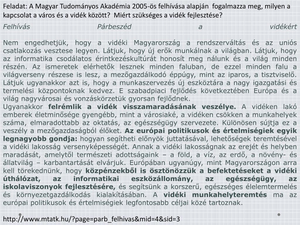 Feladat: A Magyar Tudományos Akadémia 2005-ös felhívása alapján  fogalmazza meg, milyen a kapcsolat a város és a vidék között?  Miért szükséges a vidék fejlesztése?