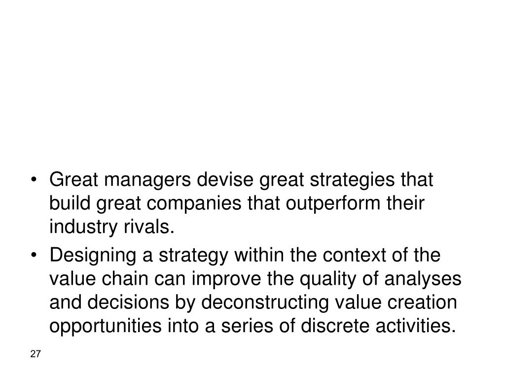 Great managers devise great strategies that build great companies that outperform their industry rivals.