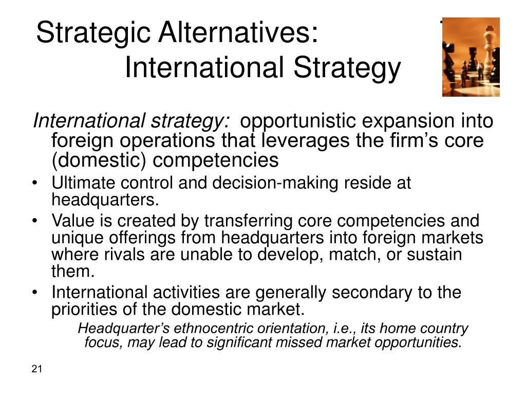 Strategic Alternatives:               The International Strategy