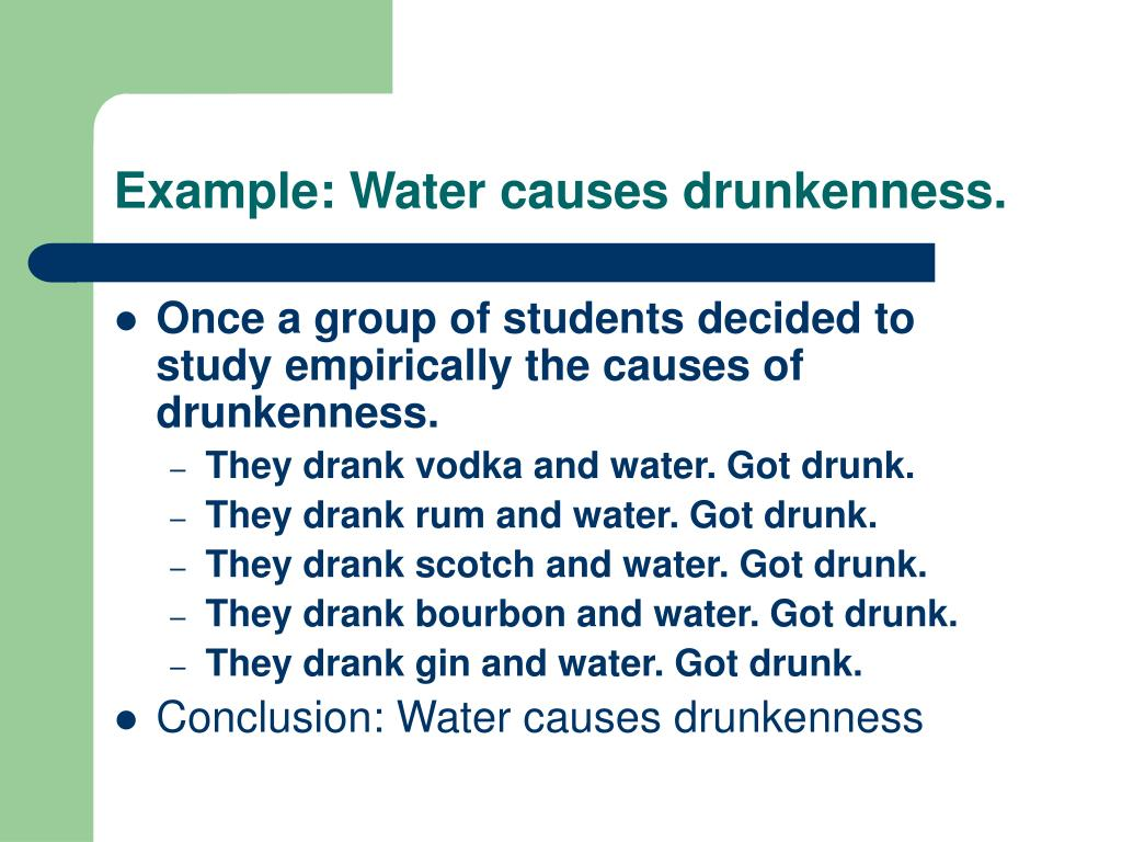 Example: Water causes drunkenness.