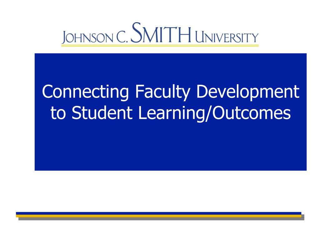 Connecting Faculty Development to Student Learning/Outcomes