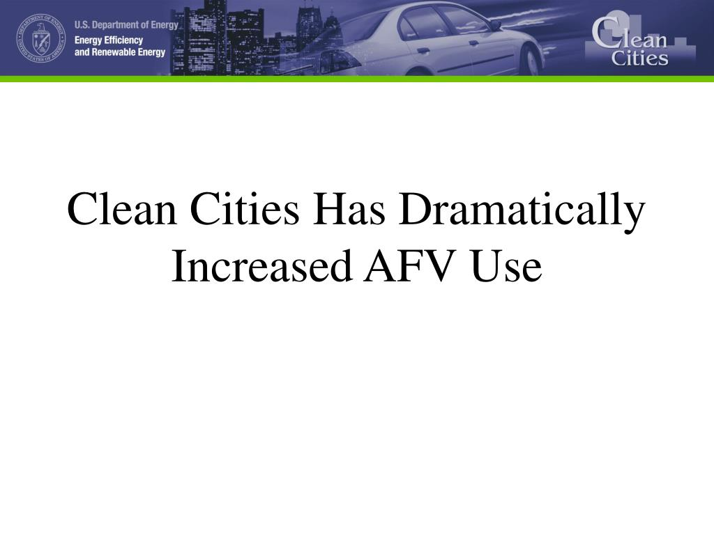 Clean Cities Has Dramatically Increased AFV Use