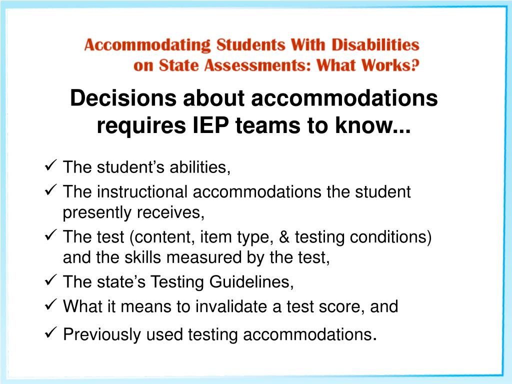 Decisions about accommodations requires IEP teams to know...