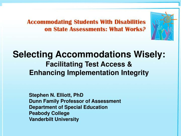 Selecting accommodations wisely facilitating test access enhancing implementation integrity l.jpg