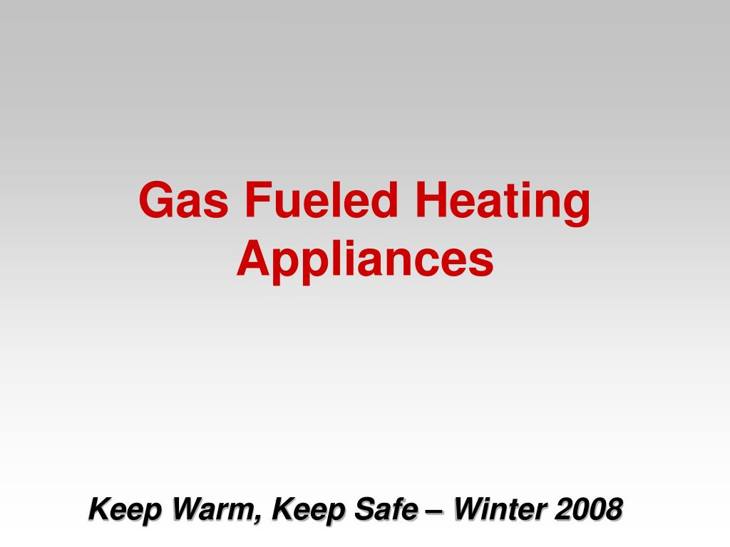 Gas Fueled Heating Appliances