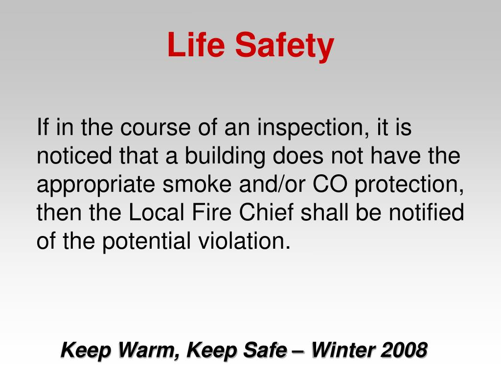 If in the course of an inspection, it is noticed that a building does not have the appropriate smoke and/or CO protection, then the Local Fire Chief shall be notified of the potential violation.