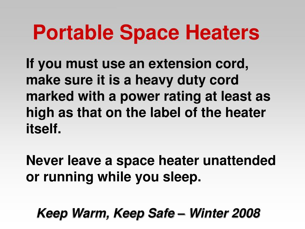 If you must use an extension cord, make sure it is a heavy duty cord marked with a power rating at least as high as that on the label of the heater itself.