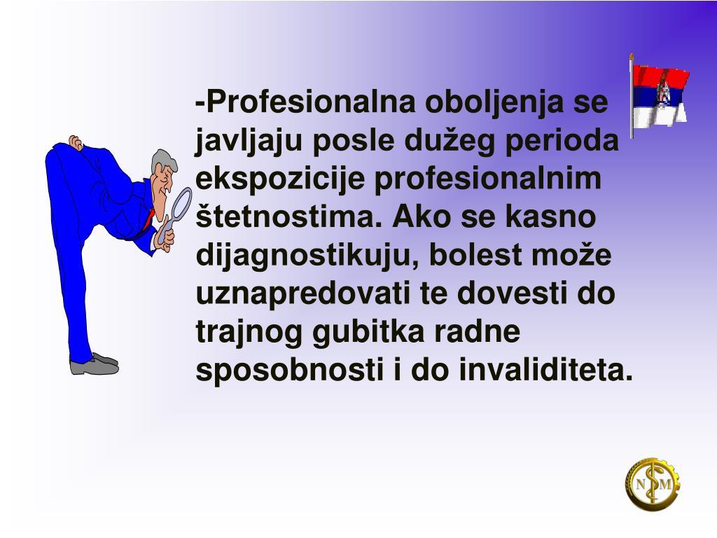 -Profesionalna oboljenja se javljaju posle dužeg perioda ekspozicije profesionalnim štetnostima
