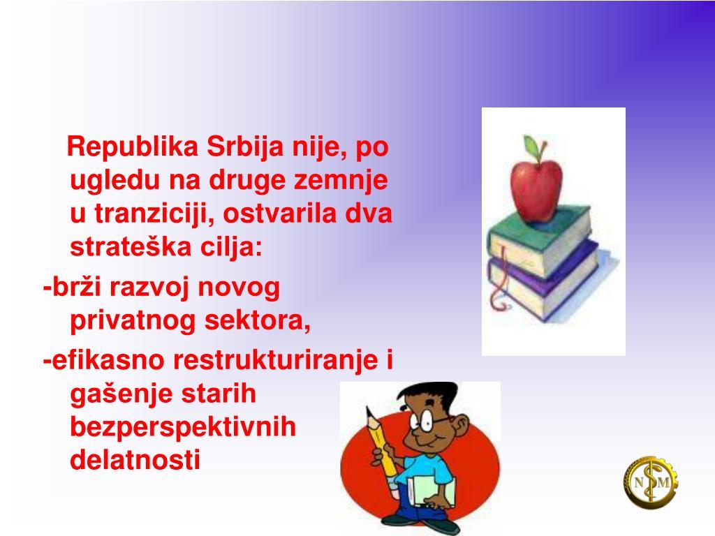 Republika Srbija nije, po ugledu na druge zemnje u tranziciji, ostvarila dva strateška cilja: