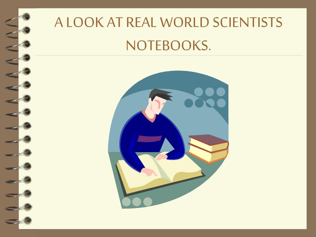 A LOOK AT REAL WORLD SCIENTISTS NOTEBOOKS.