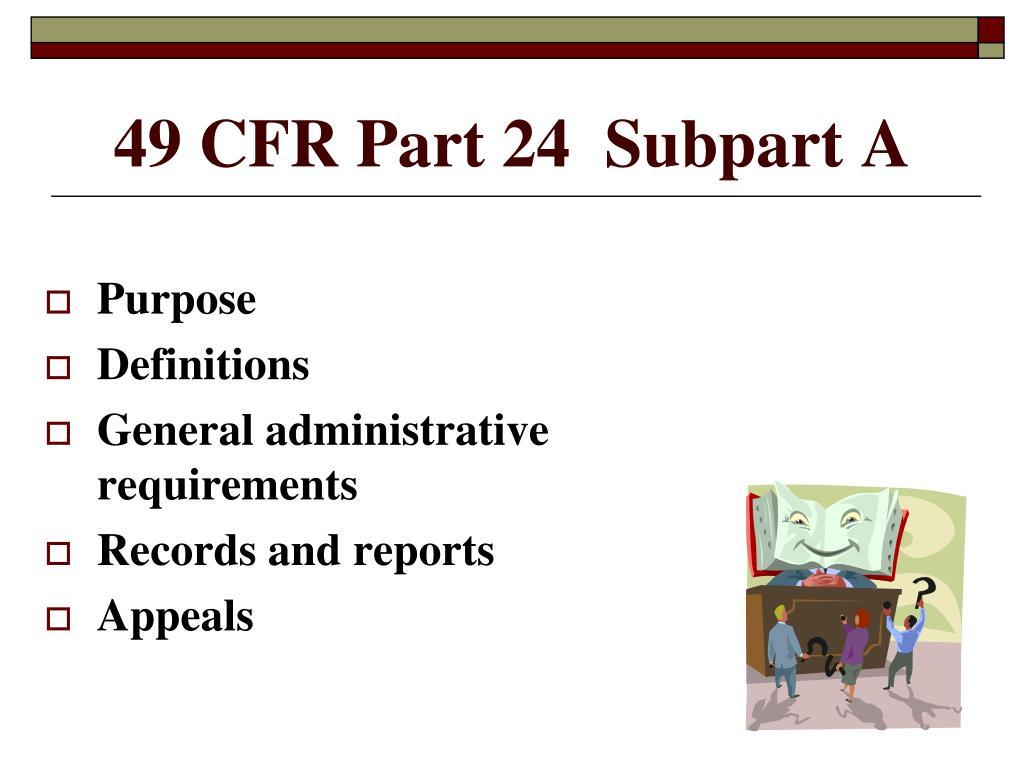 49 CFR Part 24  Subpart A