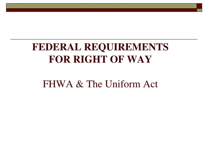 Federal requirements for right of way fhwa the uniform act