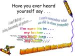 have you ever heard yourself say