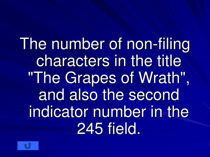 "The number of non-filing characters in the title ""The Grapes of Wrath"", and also the second indicato..."