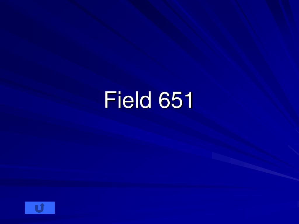 Field 651