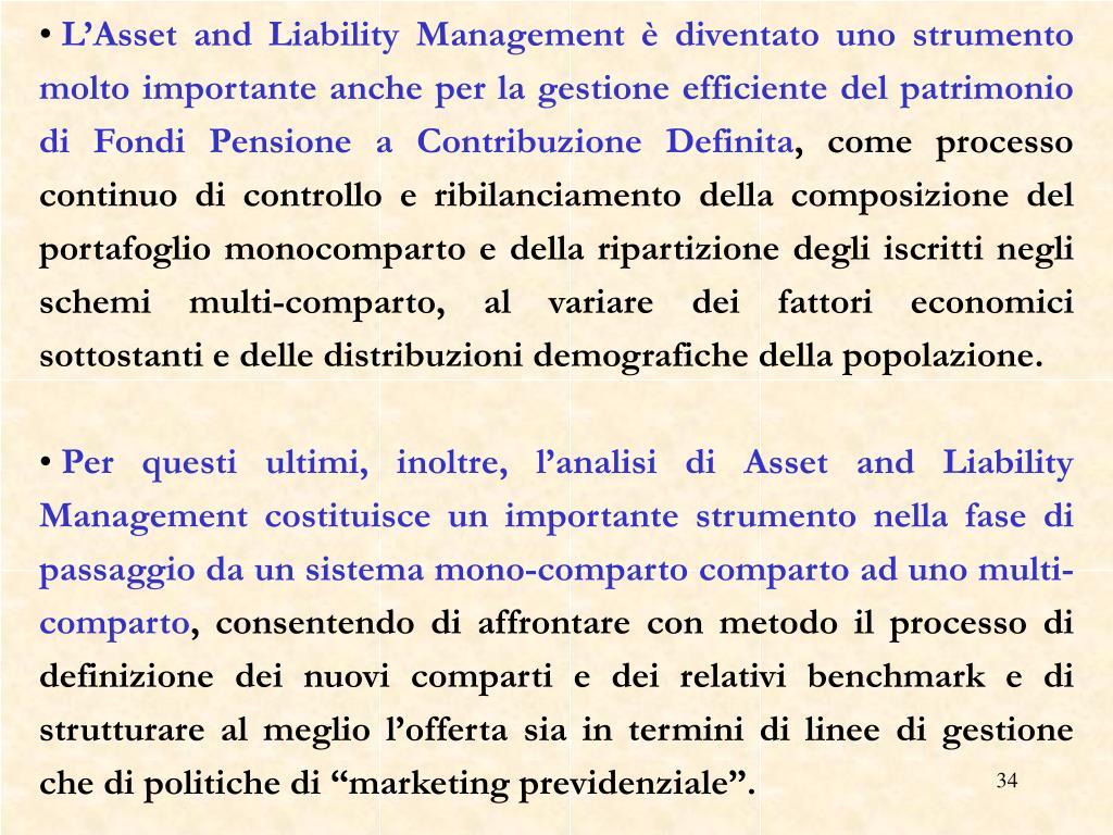 L'Asset and Liability Management è diventato uno strumento molto importante anche per la gestione efficiente del patrimonio di Fondi Pensione a Contribuzione Definita
