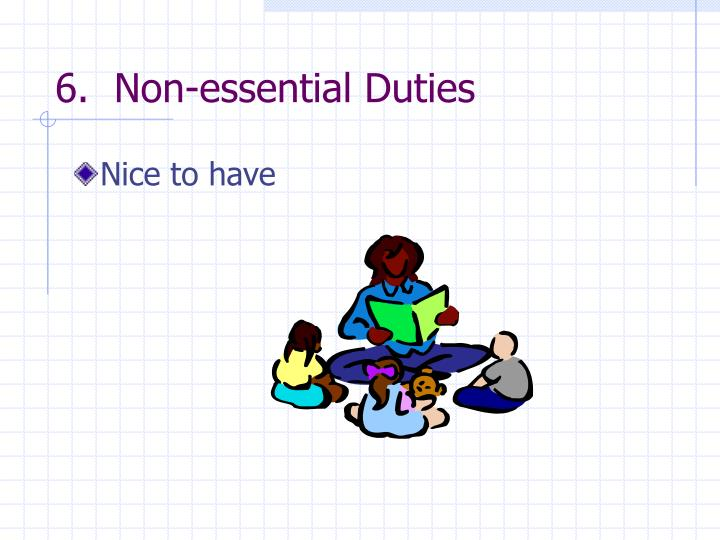 6.  Non-essential Duties