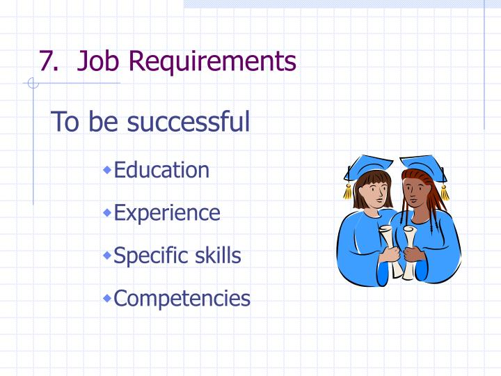 7.  Job Requirements