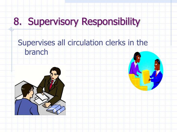 8.  Supervisory Responsibility