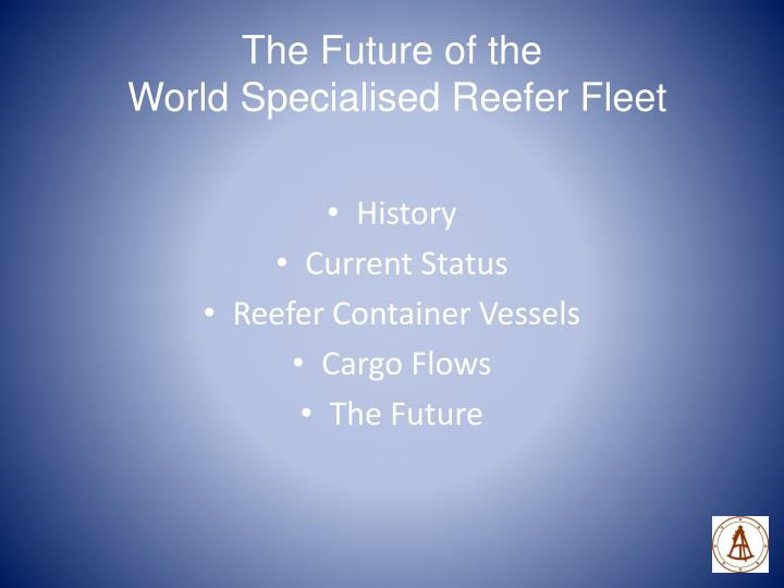 The future of the world specialised reefer fleet