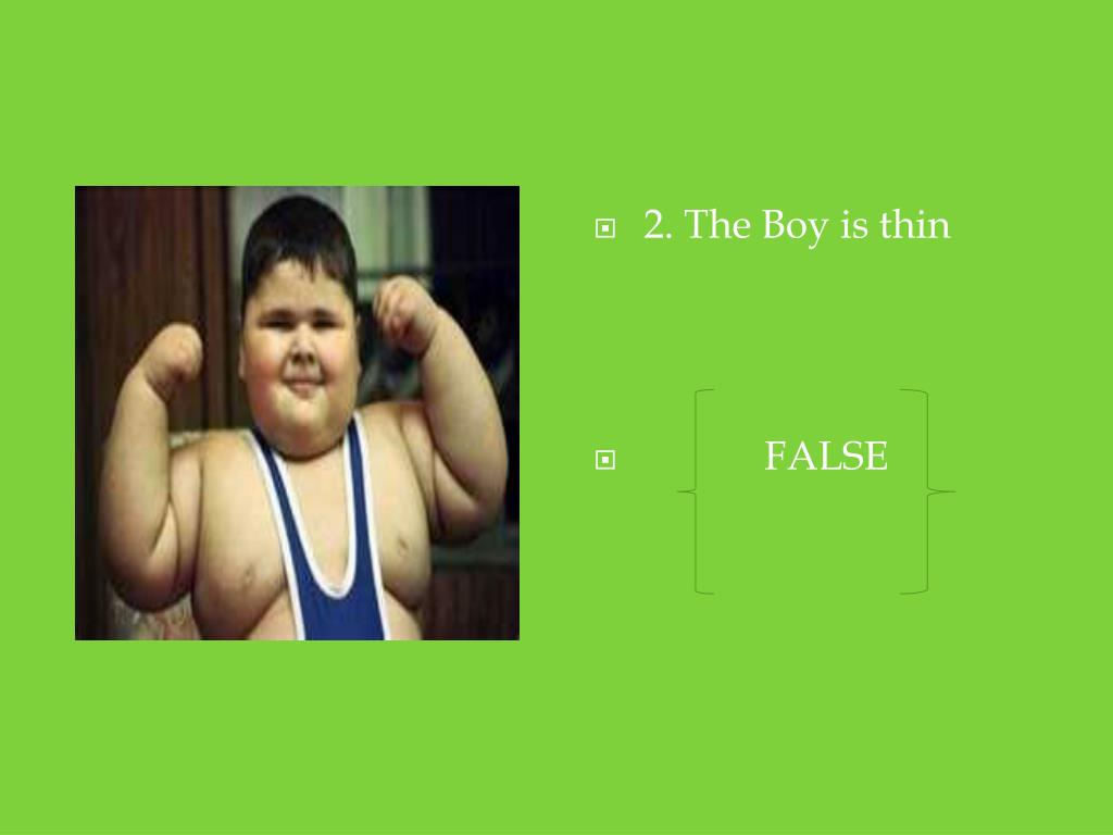 2. The Boy is thin