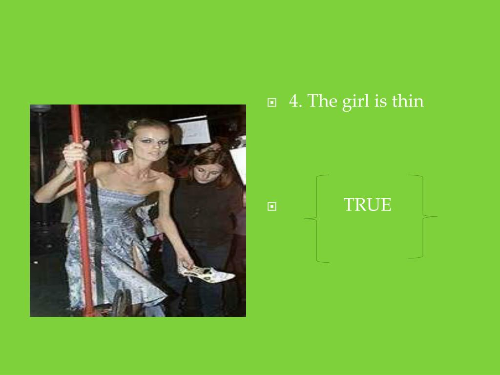 4. The girl is thin