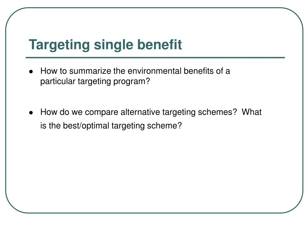 Targeting single benefit