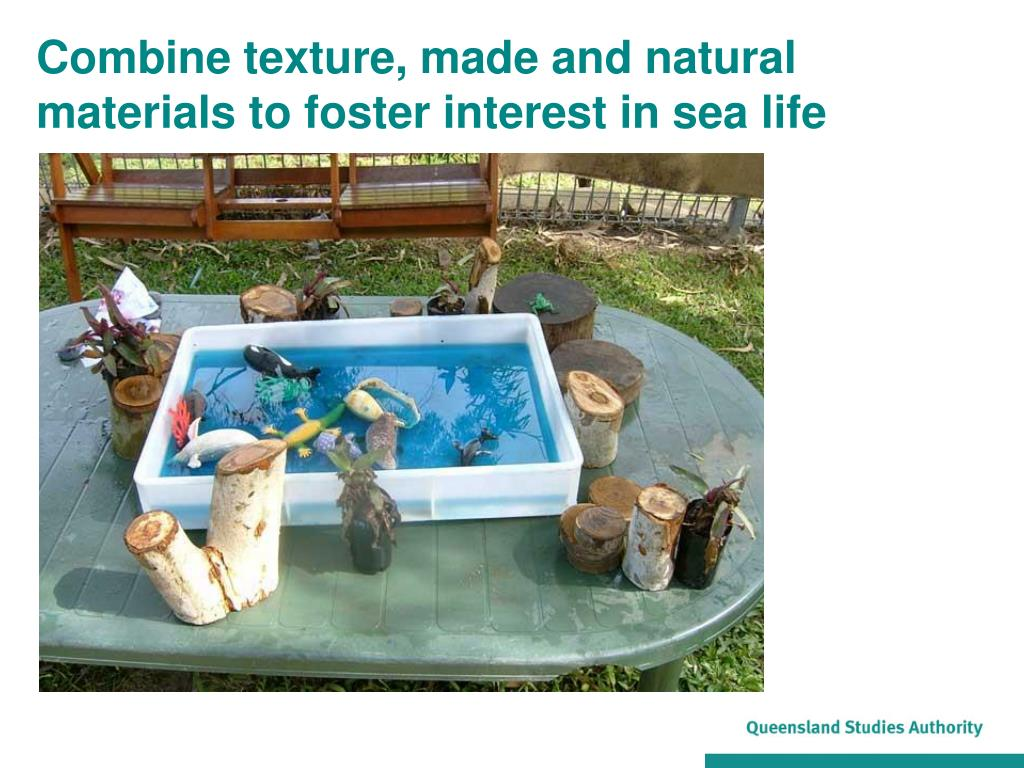 Combine texture, made and natural materials to foster interest in sea life