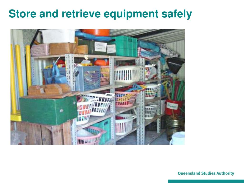 Store and retrieve equipment safely