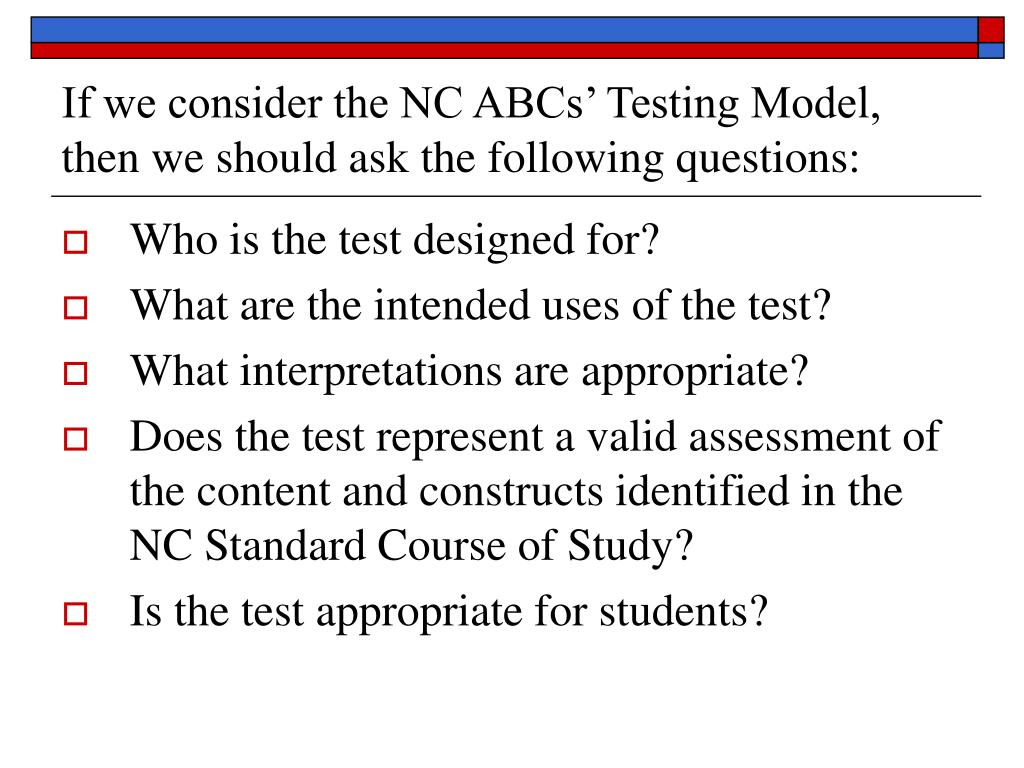 If we consider the NC ABCs' Testing Model, then we should ask the following questions: