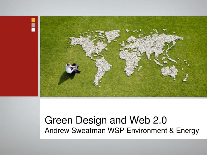 Green design and web 2 0 andrew sweatman wsp environment energy